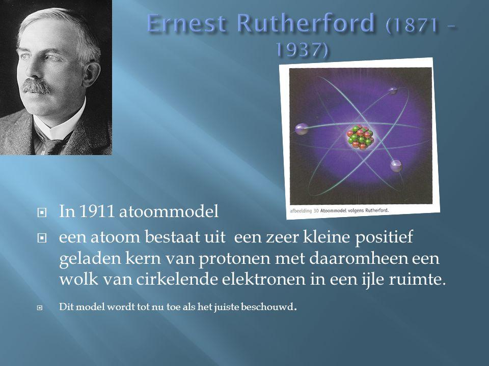  In 1911 atoommodel  een atoom bestaat uit een zeer kleine positief geladen kern van protonen met daaromheen een wolk van cirkelende elektronen in e