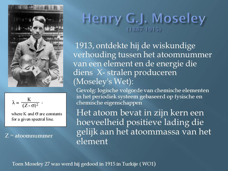 1913, ontdekte hij de wiskundige verhouding tussen het atoomnummer van een element en de energie die diens X- stralen produceren (Moseley's Wet): Gevo