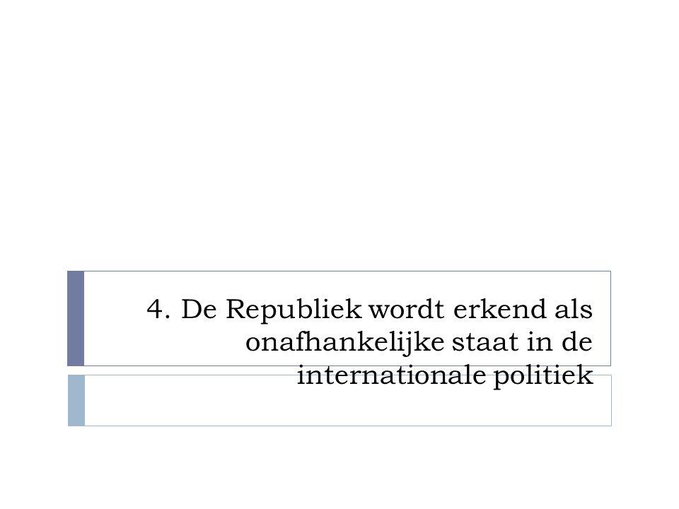 4. De Republiek wordt erkend als onafhankelijke staat in de internationale politiek