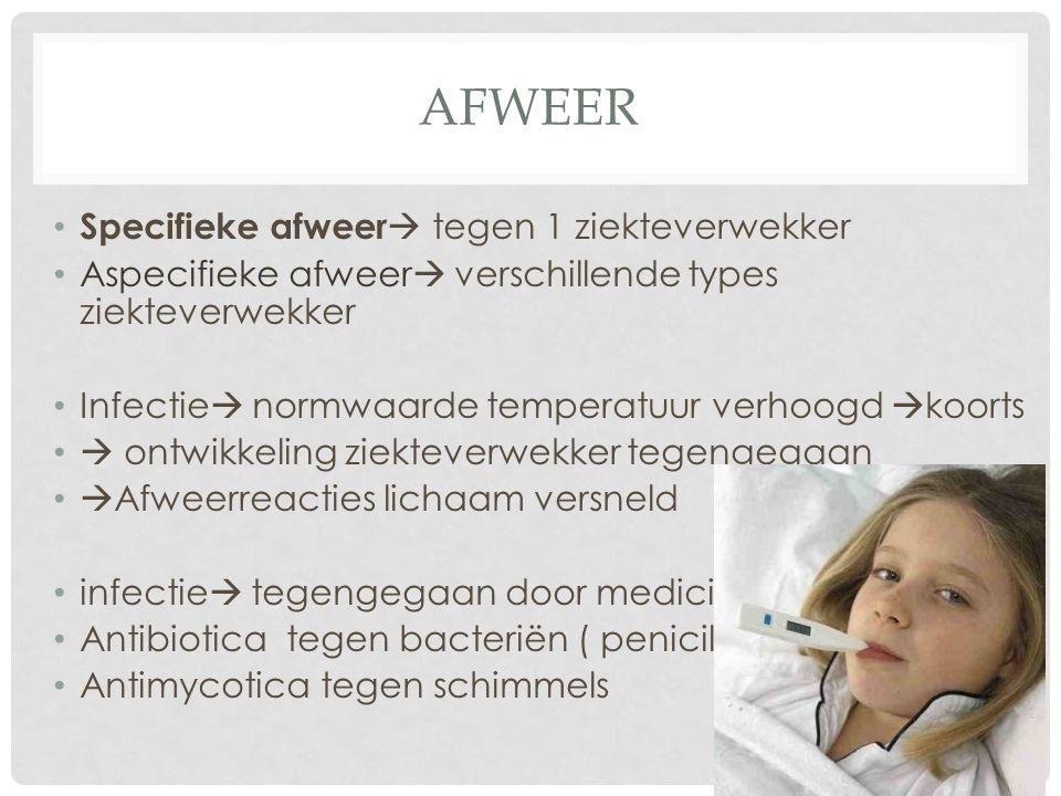 AFWEER Specifieke afweer  tegen 1 ziekteverwekker Aspecifieke afweer  verschillende types ziekteverwekker Infectie  normwaarde temperatuur verhoogd