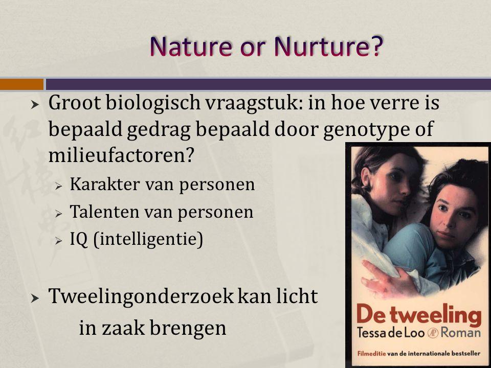  Groot biologisch vraagstuk: in hoe verre is bepaald gedrag bepaald door genotype of milieufactoren?  Karakter van personen  Talenten van personen