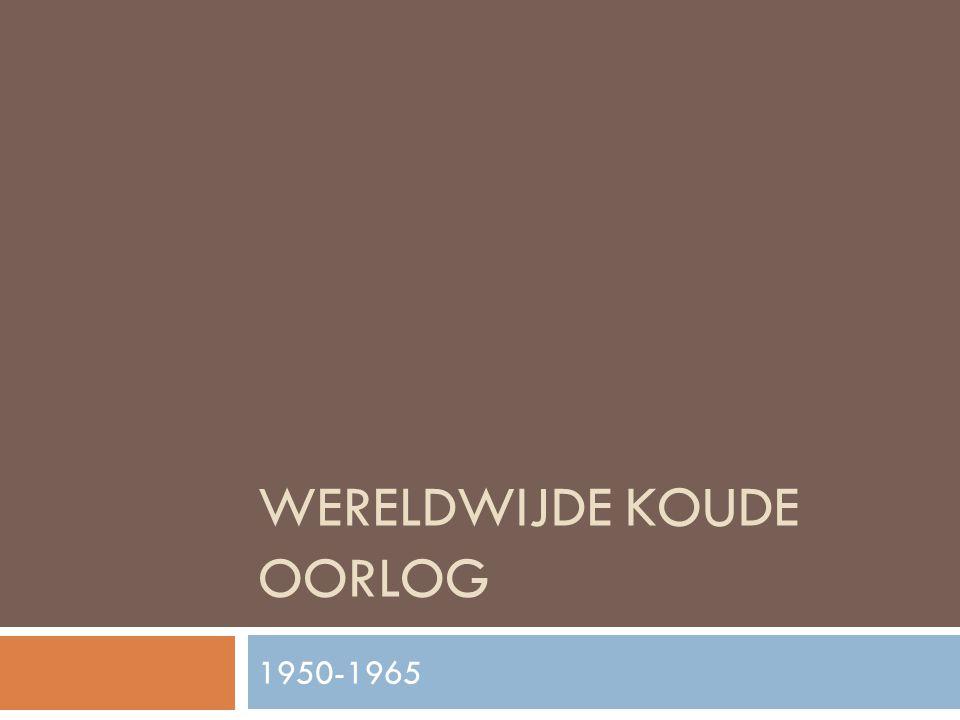 WERELDWIJDE KOUDE OORLOG 1950-1965