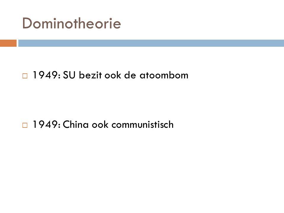 Dominotheorie  1949: SU bezit ook de atoombom  1949: China ook communistisch