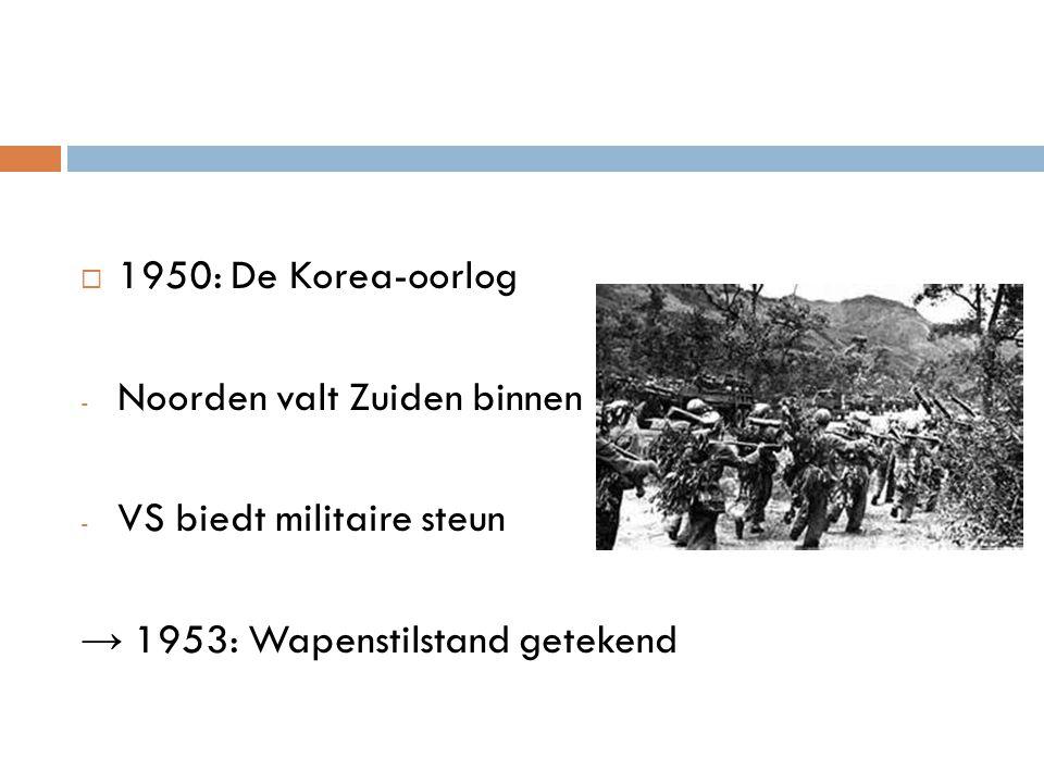  1950: De Korea-oorlog - Noorden valt Zuiden binnen - VS biedt militaire steun → 1953: Wapenstilstand getekend