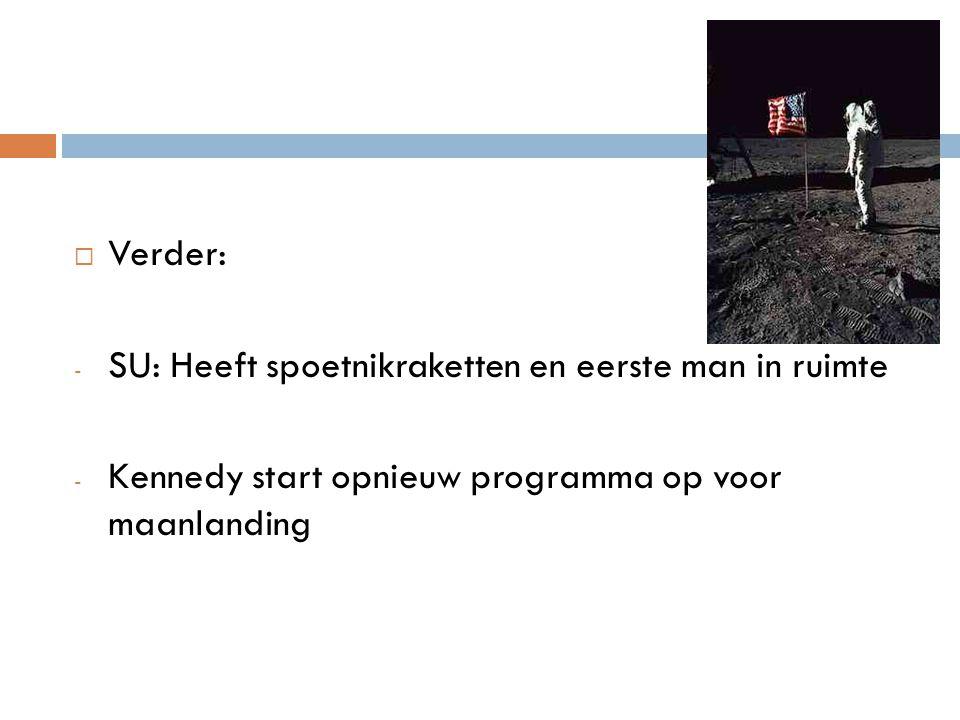  Verder: - SU: Heeft spoetnikraketten en eerste man in ruimte - Kennedy start opnieuw programma op voor maanlanding