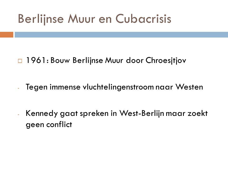 Berlijnse Muur en Cubacrisis  1961: Bouw Berlijnse Muur door Chroesjtjov - Tegen immense vluchtelingenstroom naar Westen - Kennedy gaat spreken in We