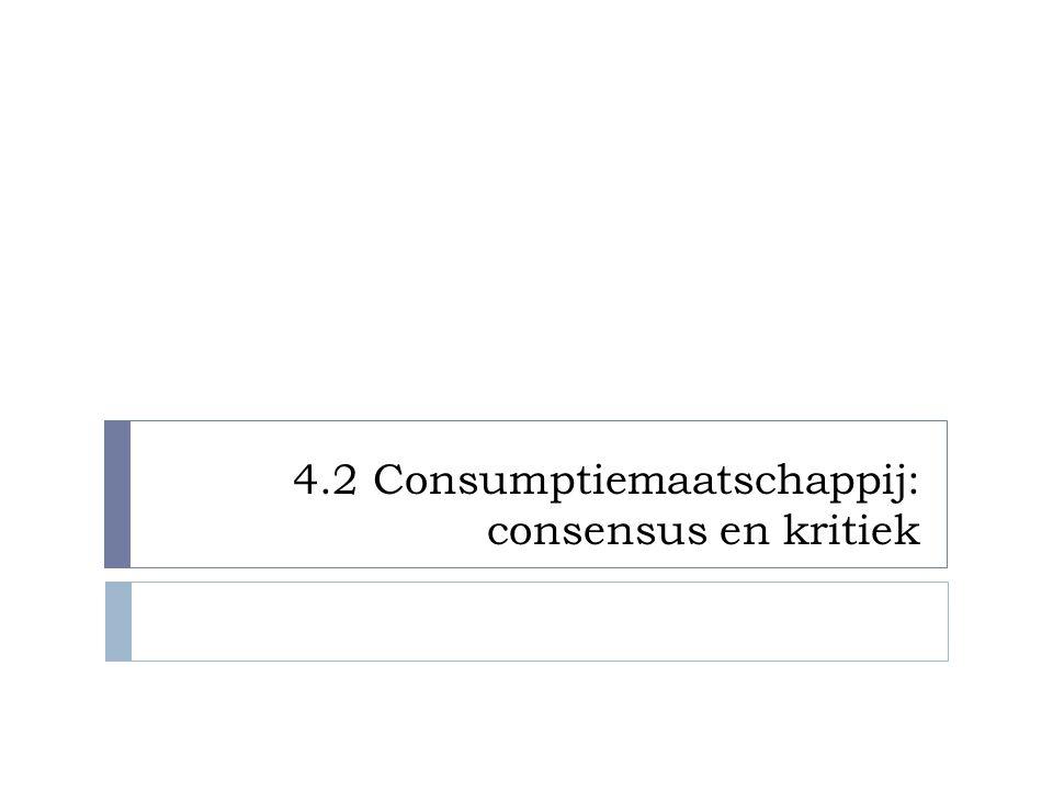 4.2 Consumptiemaatschappij: consensus en kritiek