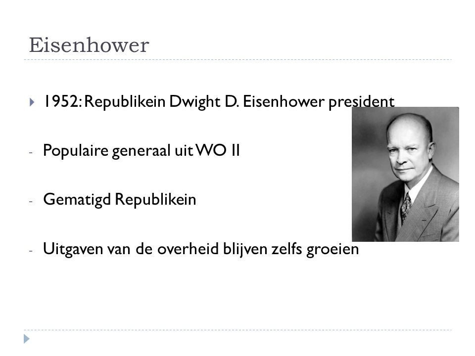  In 1956: Eisenhower opnieuw verkozen - New Deal en Fair Deal worden niet meer aangeraakt - Klassentegenstellingen verkleinen → Idee dat de samenleving goed georganiseerd was en weer alleen maar beter zou gaan