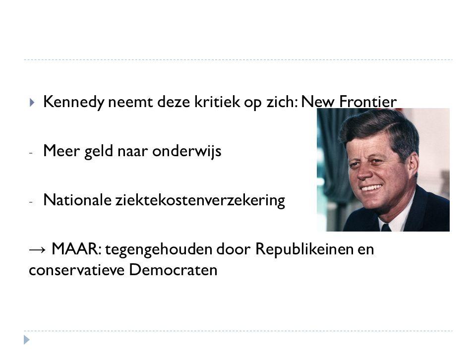 Kennedy neemt deze kritiek op zich: New Frontier - Meer geld naar onderwijs - Nationale ziektekostenverzekering → MAAR: tegengehouden door Republikeinen en conservatieve Democraten