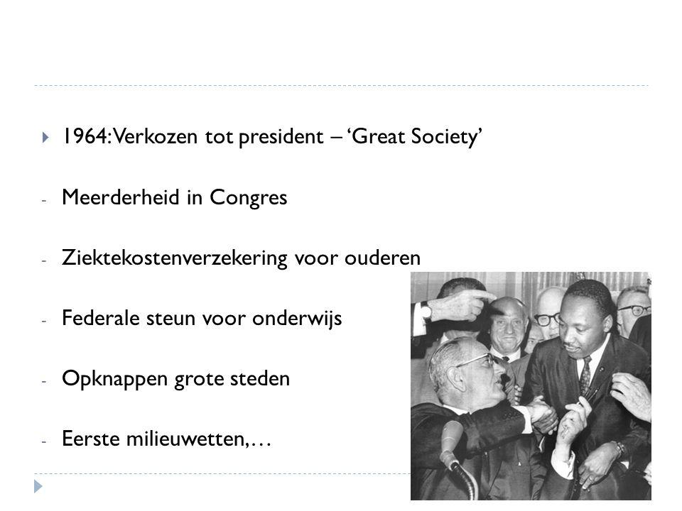  1964: Verkozen tot president – 'Great Society' - Meerderheid in Congres - Ziektekostenverzekering voor ouderen - Federale steun voor onderwijs - Opknappen grote steden - Eerste milieuwetten,…