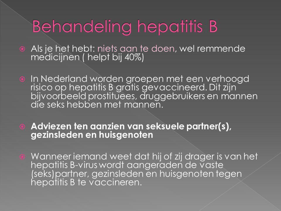  Als je het hebt: niets aan te doen, wel remmende medicijnen ( helpt bij 40%)  In Nederland worden groepen met een verhoogd risico op hepatitis B gr