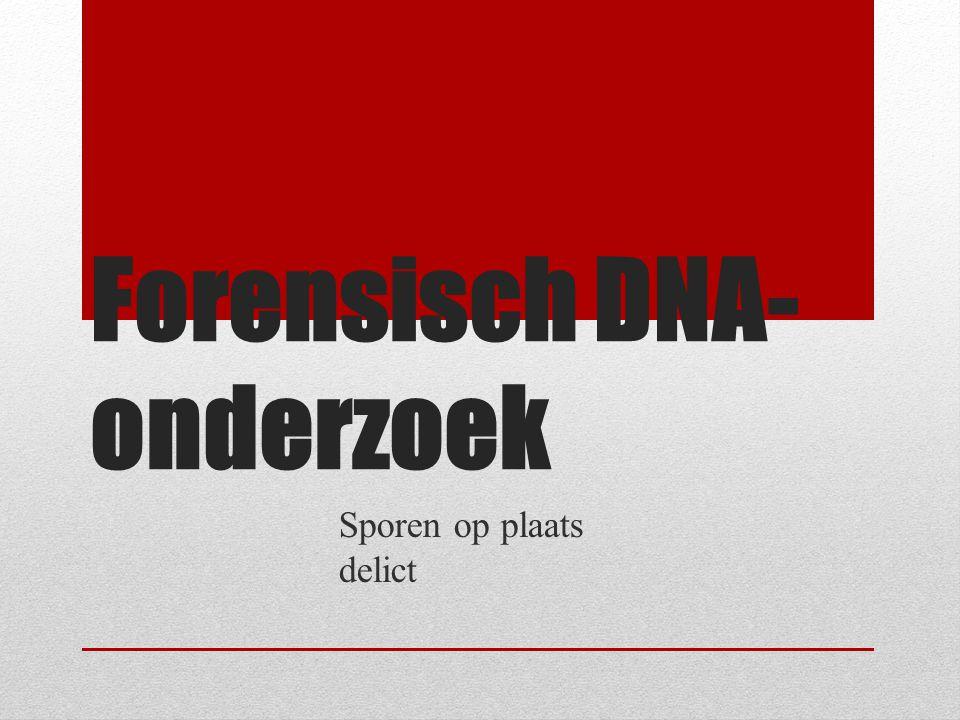 Forensisch DNA- onderzoek Sporen op plaats delict