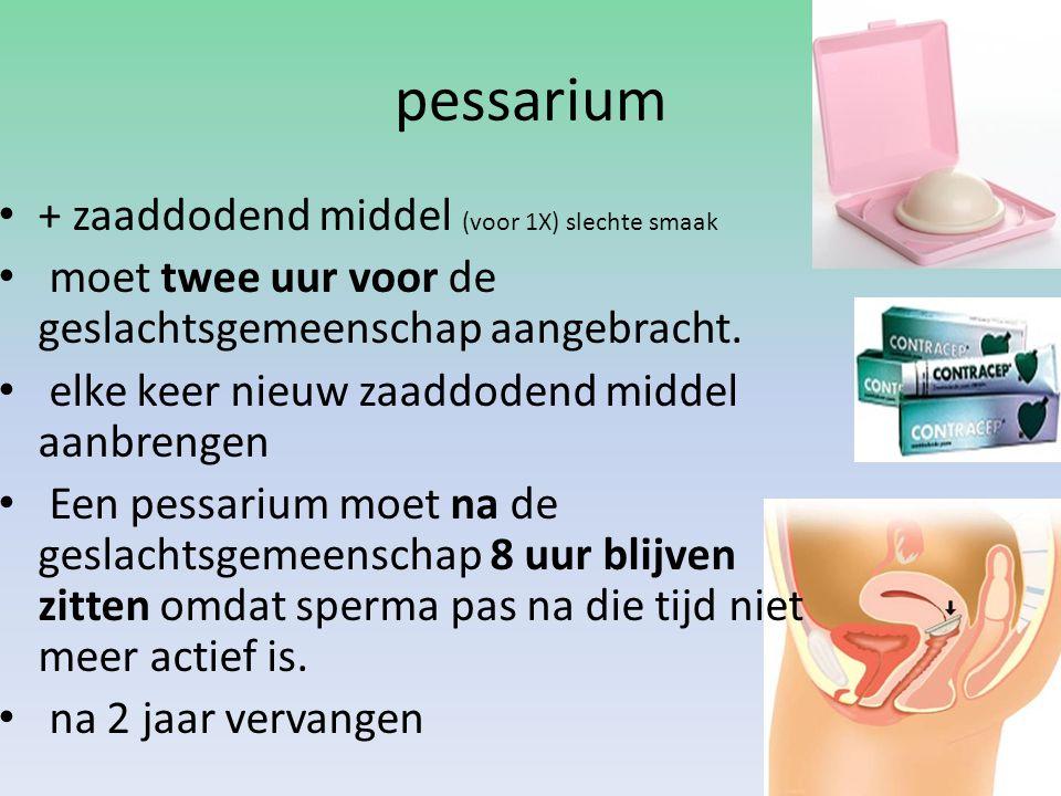 pessarium + zaaddodend middel (voor 1X) slechte smaak moet twee uur voor de geslachtsgemeenschap aangebracht. elke keer nieuw zaaddodend middel aanbre