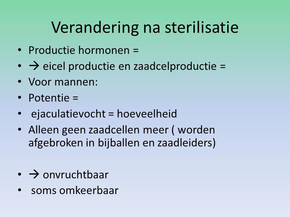 Verandering na sterilisatie Productie hormonen =  eicel productie en zaadcelproductie = Voor mannen: Potentie = ejaculatievocht = hoeveelheid Alleen