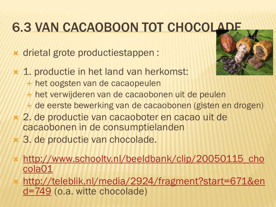 6.3 VAN CACAOBOON TOT CHOCOLADE  drietal grote productiestappen :  1. productie in het land van herkomst:  het oogsten van de cacaopeulen  het ver