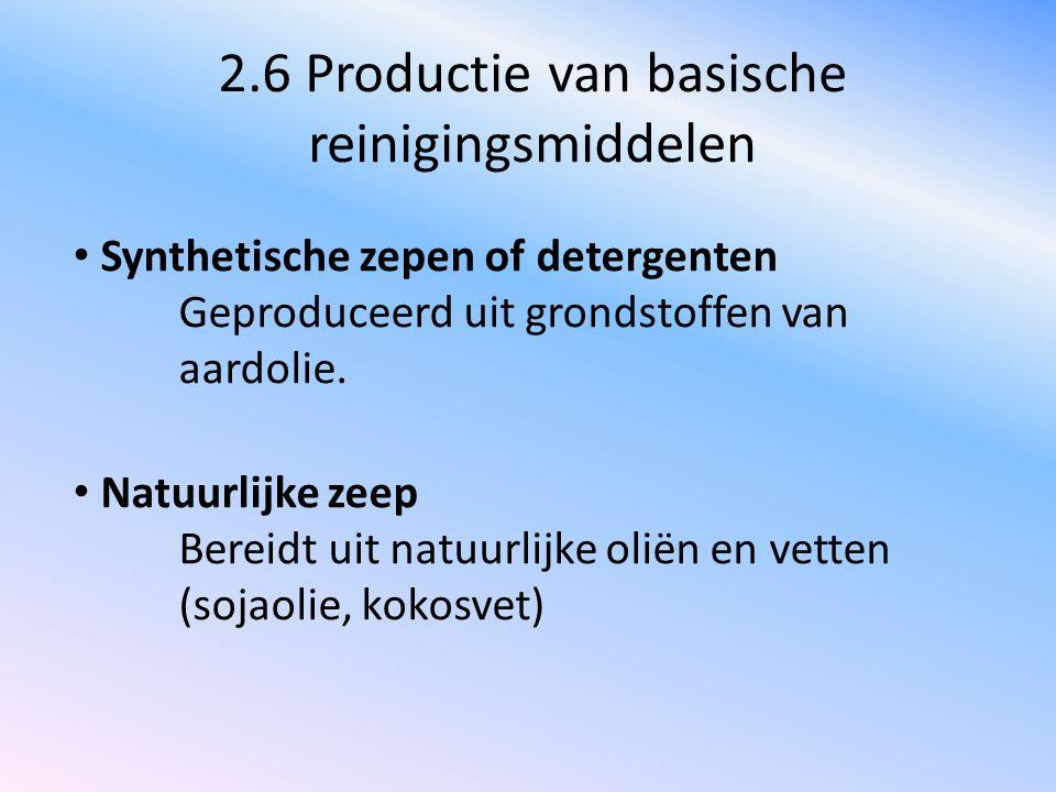 2.6 Productie van basische reinigingsmiddelen Synthetische zepen of detergenten Geproduceerd uit grondstoffen van aardolie. Natuurlijke zeep Bereidt u