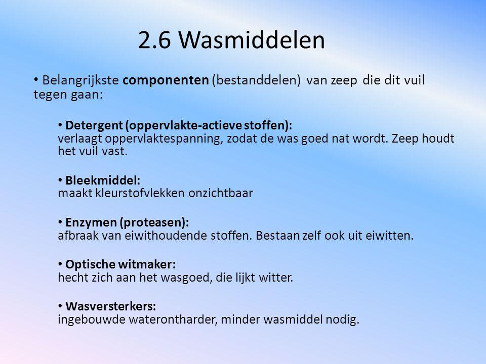 2.6 Wasmiddelen Belangrijkste componenten (bestanddelen) van zeep die dit vuil tegen gaan: Detergent (oppervlakte-actieve stoffen): verlaagt oppervlak