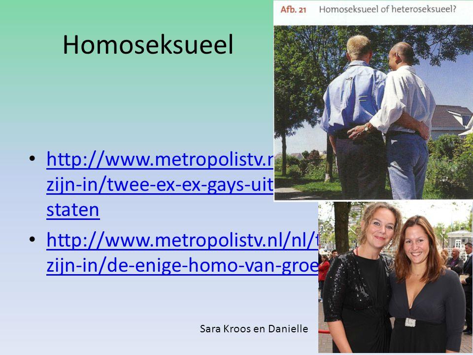 Homoseksueel http://www.metropolistv.nl/nl/themas/homo- zijn-in/twee-ex-ex-gays-uit-de-verenigde- staten http://www.metropolistv.nl/nl/themas/homo- zijn-in/twee-ex-ex-gays-uit-de-verenigde- staten http://www.metropolistv.nl/nl/themas/homo- zijn-in/de-enige-homo-van-groenland http://www.metropolistv.nl/nl/themas/homo- zijn-in/de-enige-homo-van-groenland Sara Kroos en Danielle