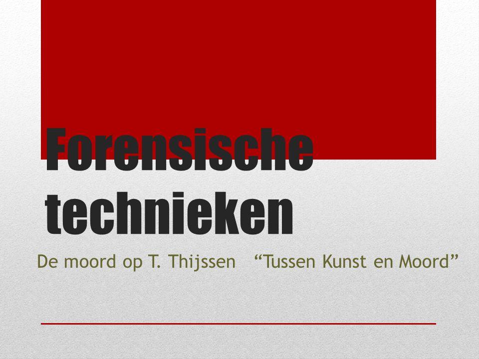 Forensische technieken De moord op T. Thijssen Tussen Kunst en Moord