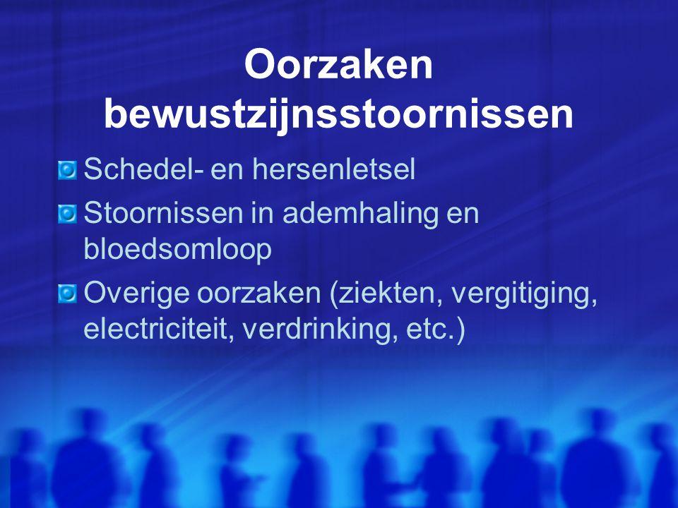 Oorzaken bewustzijnsstoornissen Schedel- en hersenletsel Stoornissen in ademhaling en bloedsomloop Overige oorzaken (ziekten, vergitiging, electriciteit, verdrinking, etc.)