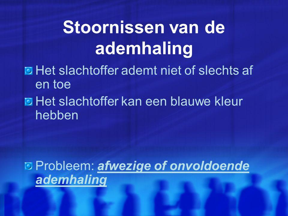 Stoornissen van de ademhaling Het slachtoffer ademt niet of slechts af en toe Het slachtoffer kan een blauwe kleur hebben Probleem: afwezige of onvoldoende ademhaling