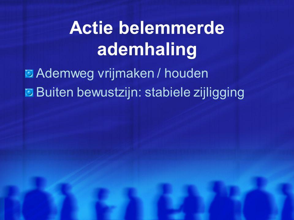 Actie belemmerde ademhaling Ademweg vrijmaken / houden Buiten bewustzijn: stabiele zijligging