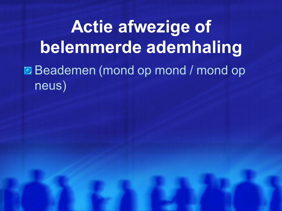 Actie afwezige of belemmerde ademhaling Beademen (mond op mond / mond op neus)