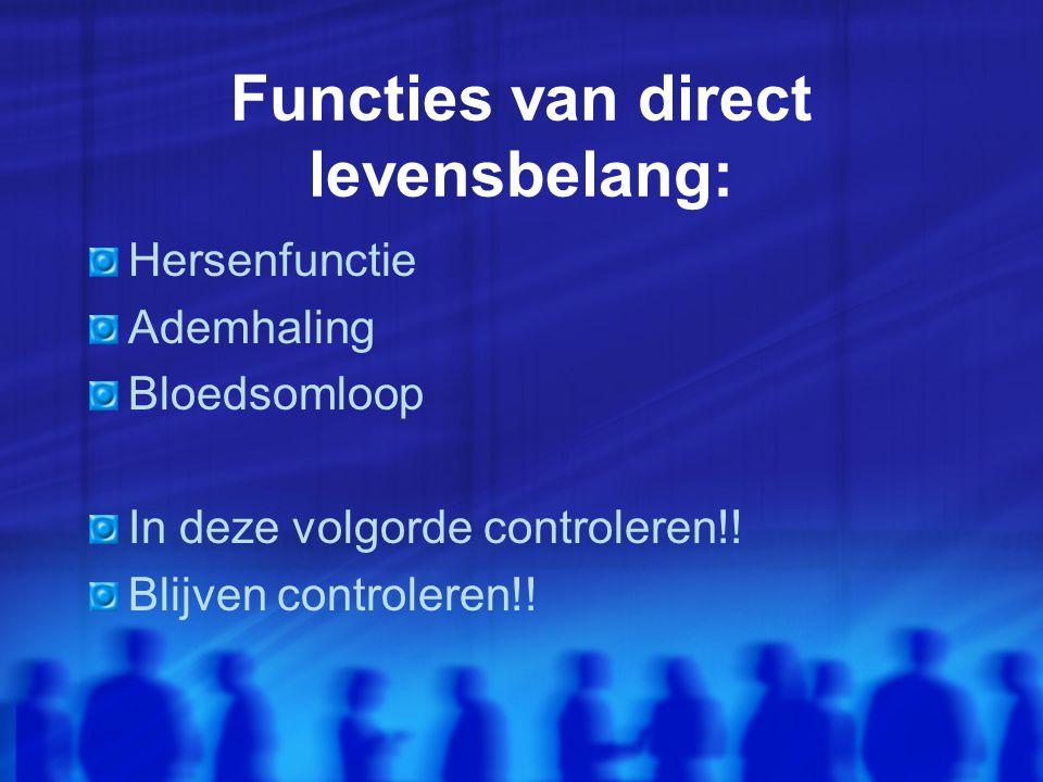 Functies van direct levensbelang: Hersenfunctie Ademhaling Bloedsomloop In deze volgorde controleren!.