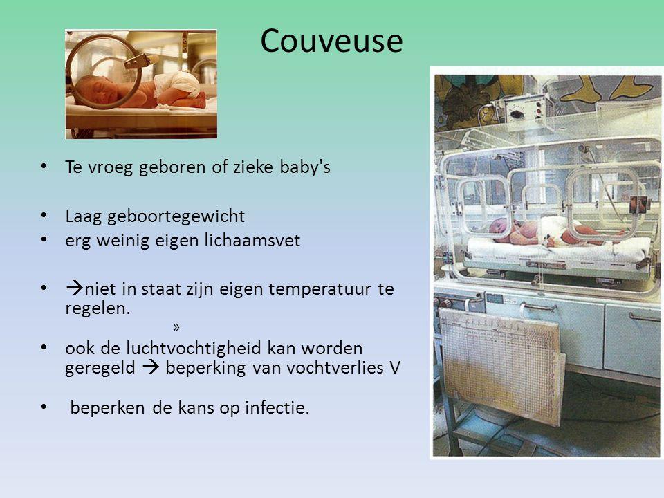 Couveuse Te vroeg geboren of zieke baby's Laag geboortegewicht erg weinig eigen lichaamsvet  niet in staat zijn eigen temperatuur te regelen. » ook d