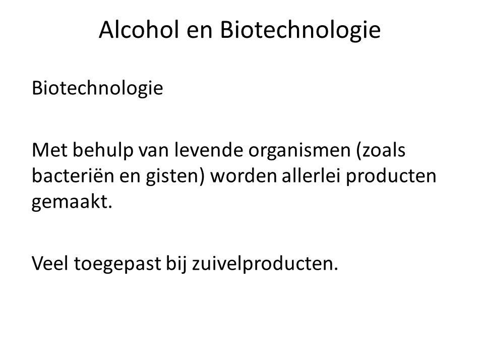 Alcohol en Biotechnologie Biotechnologie Met behulp van levende organismen (zoals bacteriën en gisten) worden allerlei producten gemaakt.