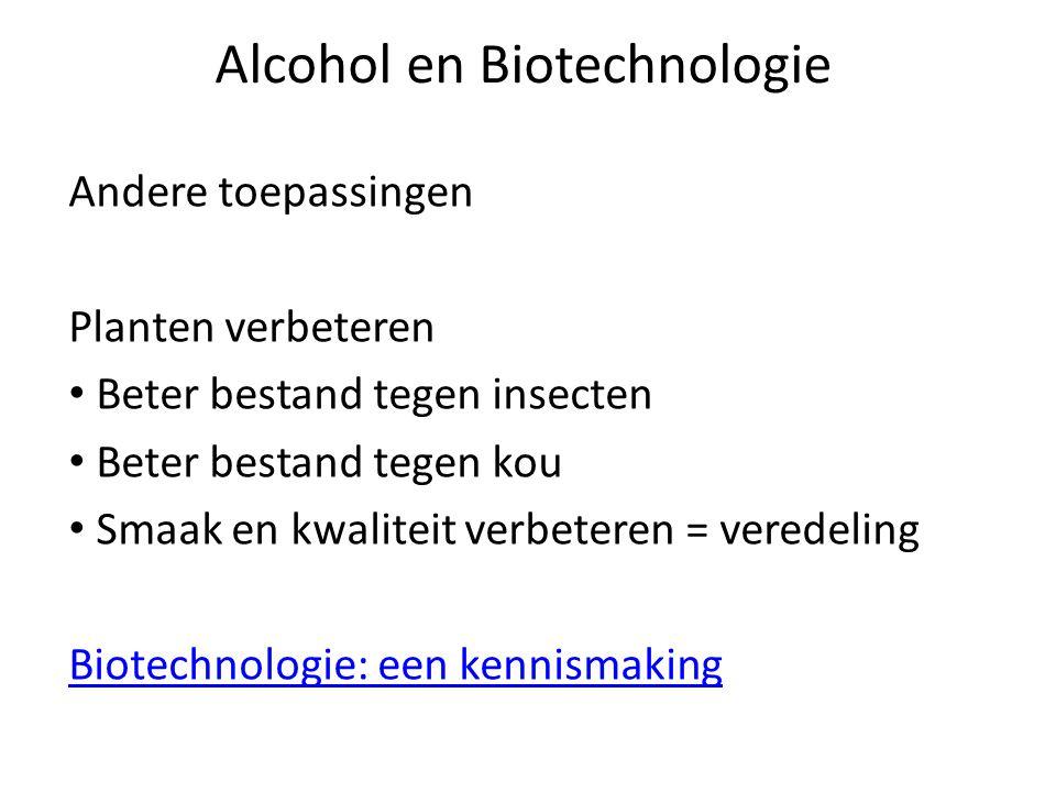 Alcohol en Biotechnologie Andere toepassingen Planten verbeteren Beter bestand tegen insecten Beter bestand tegen kou Smaak en kwaliteit verbeteren = veredeling Biotechnologie: een kennismaking