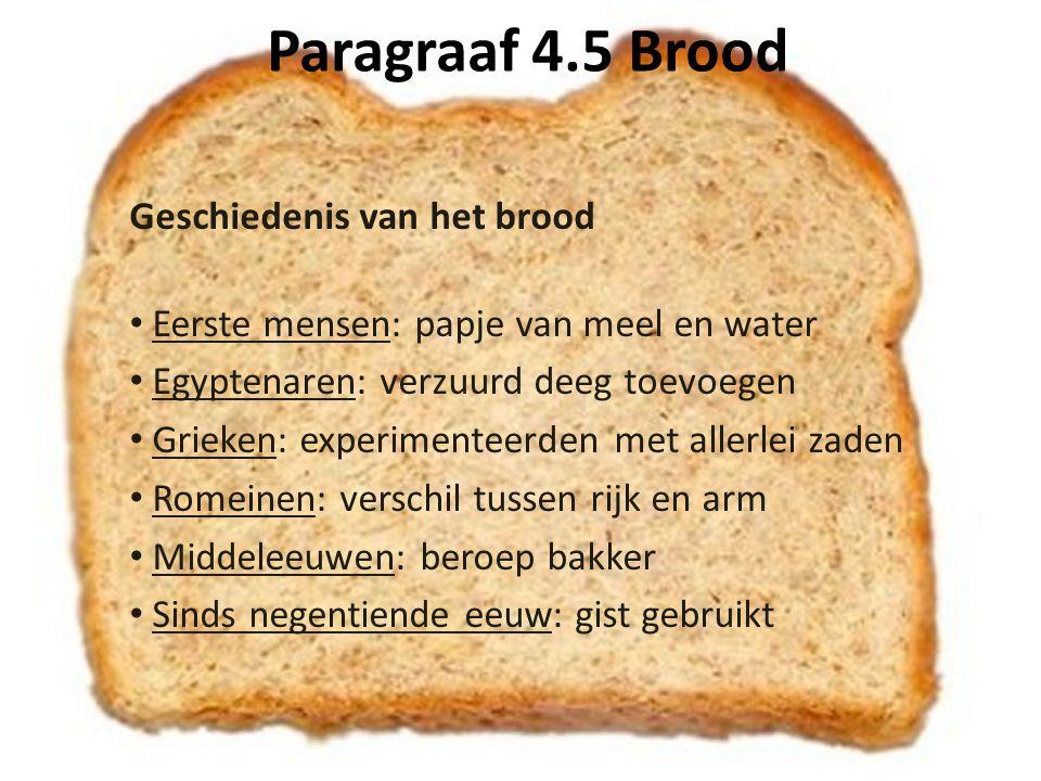 Paragraaf 4.5 Brood Wat zit er in brood.Water, volkorenmeel of bloem, zout en gist.