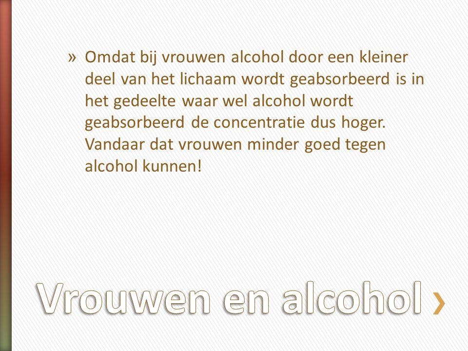 » Omdat bij vrouwen alcohol door een kleiner deel van het lichaam wordt geabsorbeerd is in het gedeelte waar wel alcohol wordt geabsorbeerd de concent