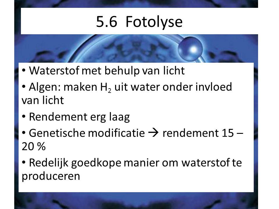 5.6 Fotolyse Waterstof met behulp van licht Algen: maken H 2 uit water onder invloed van licht Rendement erg laag Genetische modificatie  rendement 1