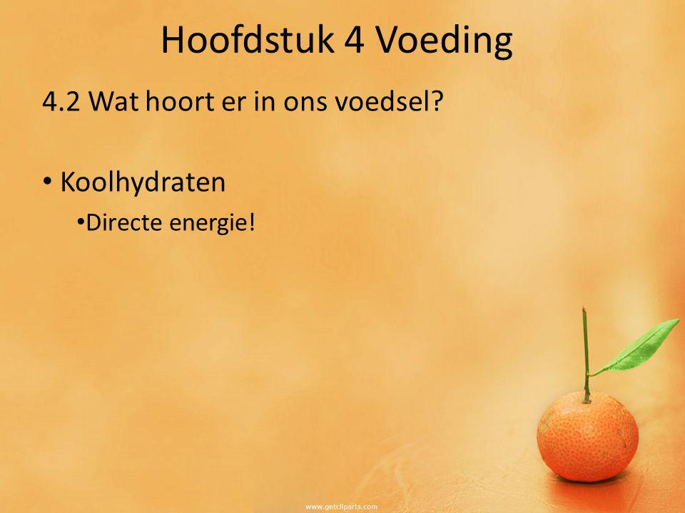Hoofdstuk 4 Voeding 4.2 Wat hoort er in ons voedsel? Koolhydraten Directe energie!