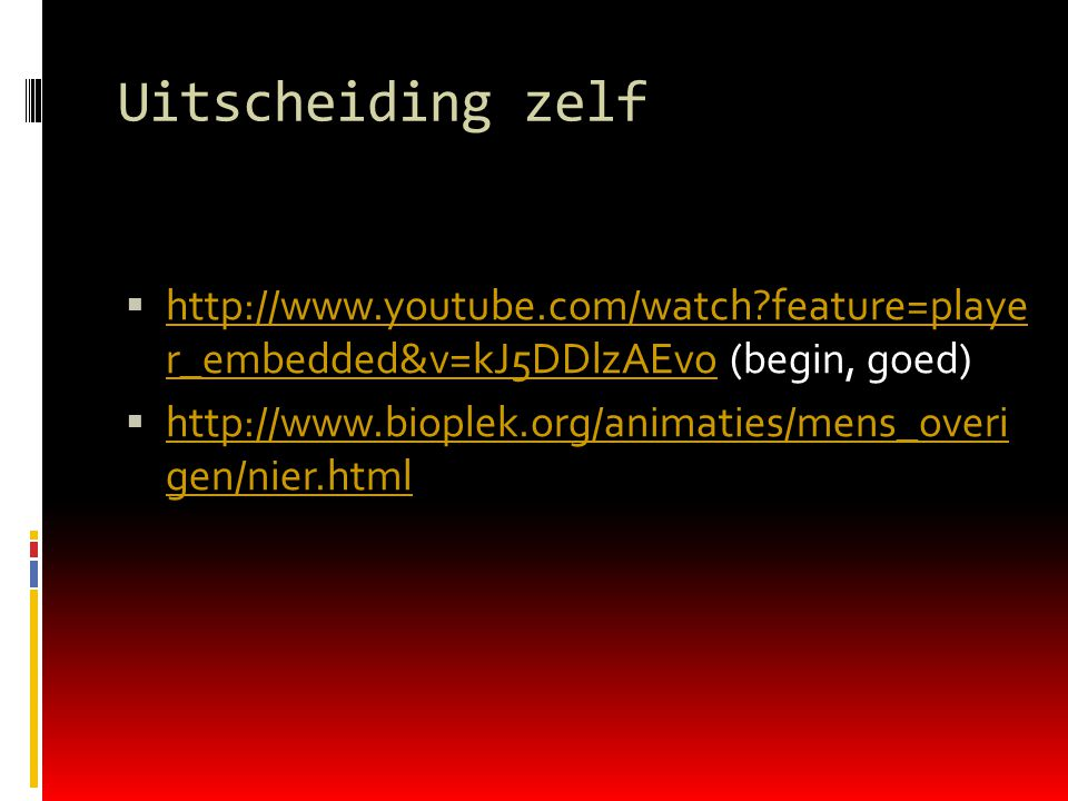Uitscheiding zelf  http://www.youtube.com/watch?feature=playe r_embedded&v=kJ5DDlzAEvo (begin, goed) http://www.youtube.com/watch?feature=playe r_emb
