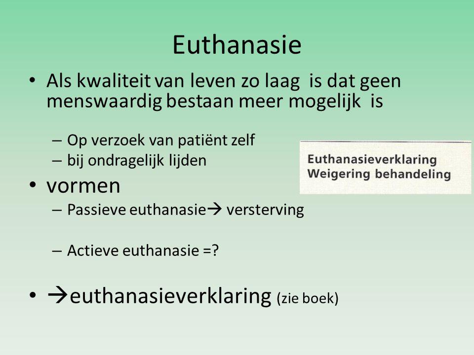 Euthanasie Als kwaliteit van leven zo laag is dat geen menswaardig bestaan meer mogelijk is – Op verzoek van patiënt zelf – bij ondragelijk lijden vor