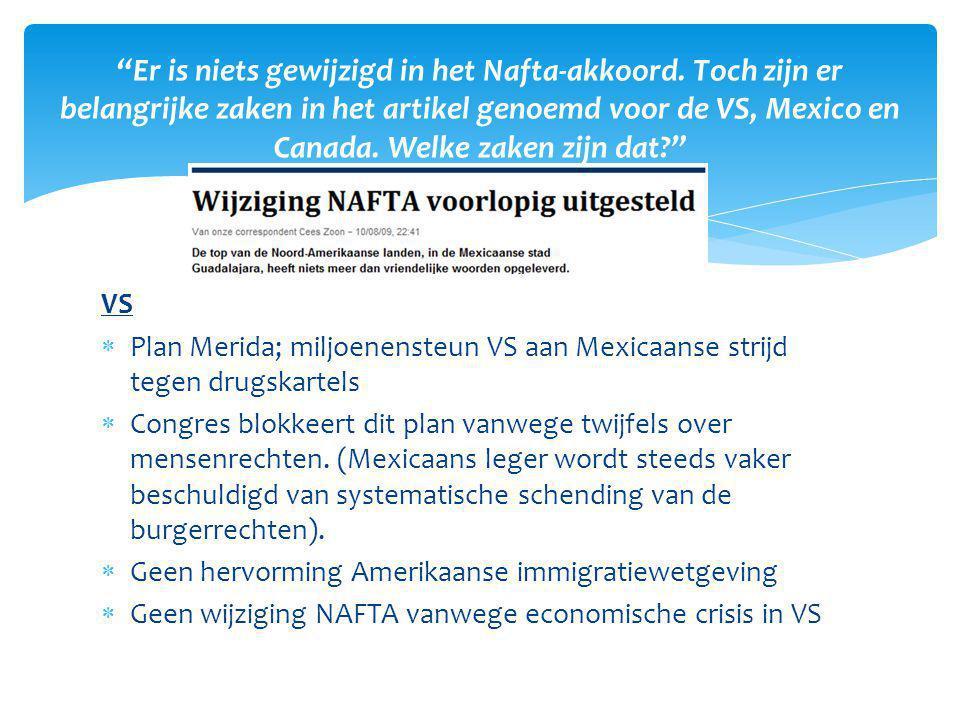 VS  Plan Merida; miljoenensteun VS aan Mexicaanse strijd tegen drugskartels  Congres blokkeert dit plan vanwege twijfels over mensenrechten. (Mexica
