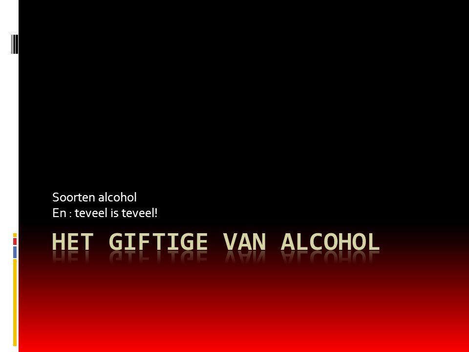 Soorten alcohol En : teveel is teveel!