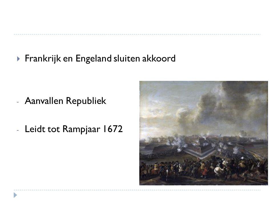  Frankrijk en Engeland sluiten akkoord - Aanvallen Republiek - Leidt tot Rampjaar 1672