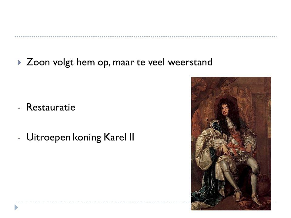  Zoon volgt hem op, maar te veel weerstand - Restauratie - Uitroepen koning Karel II