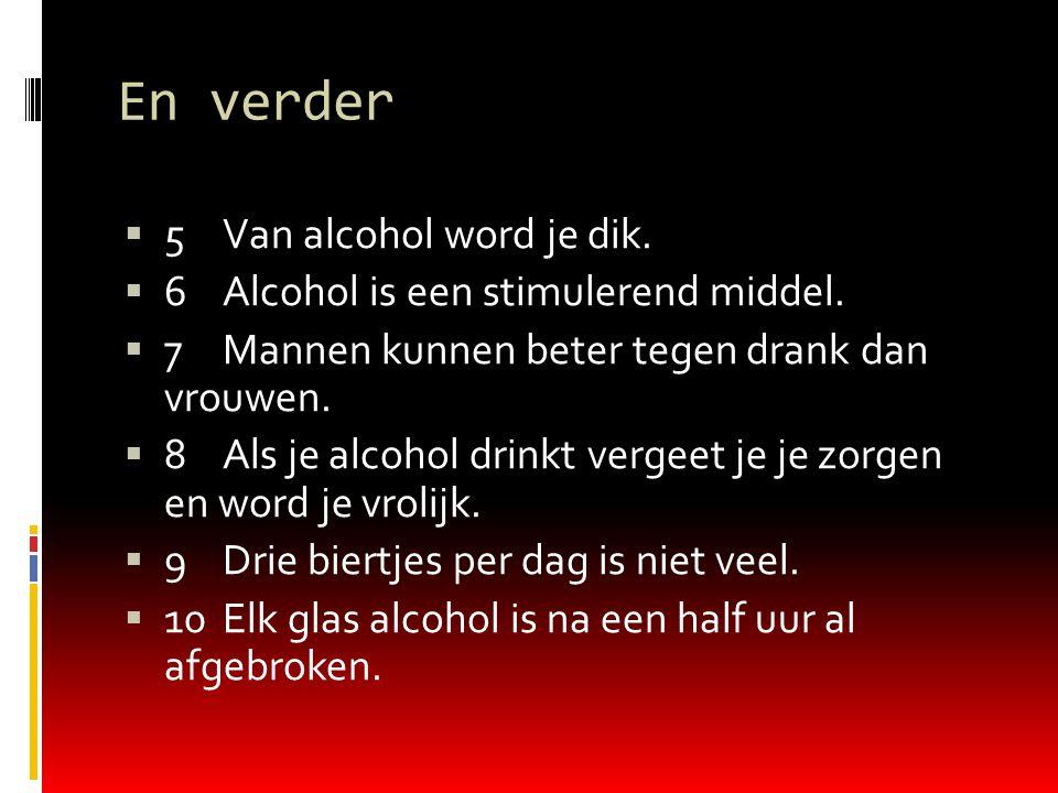 En verder  5Van alcohol word je dik. 6Alcohol is een stimulerend middel.