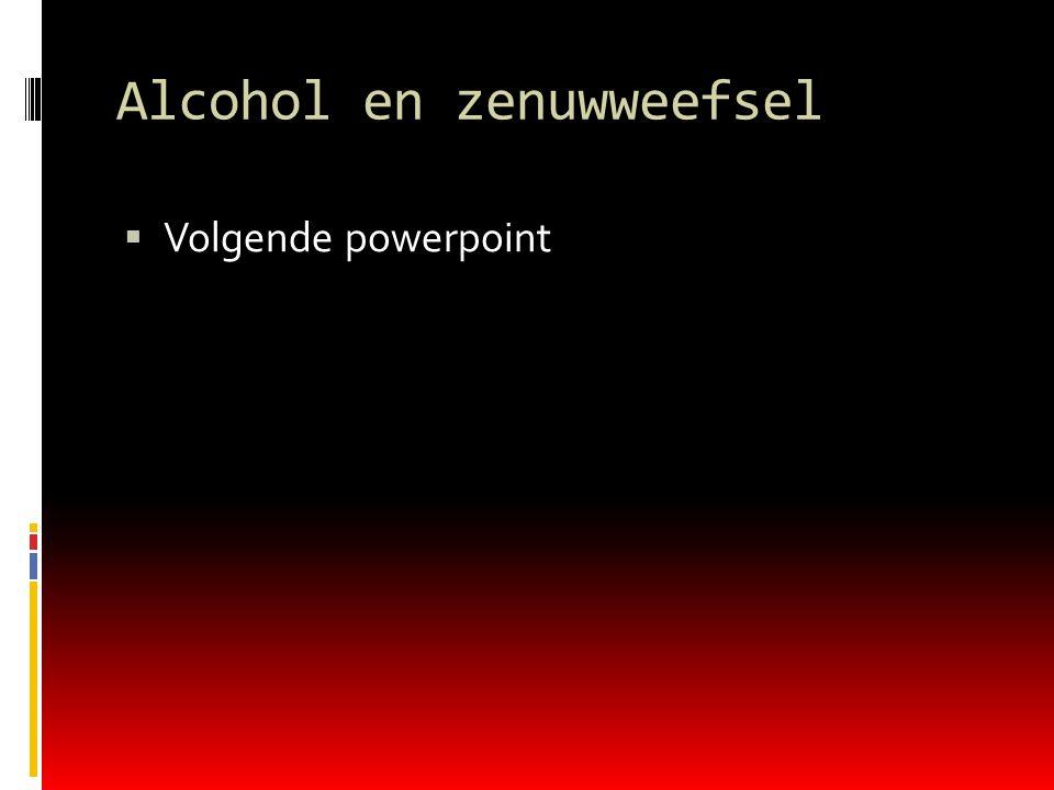 Alcohol en zenuwweefsel  Volgende powerpoint