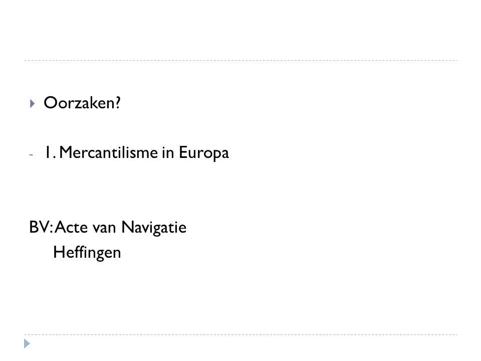  Oorzaken? - 1. Mercantilisme in Europa BV: Acte van Navigatie Heffingen