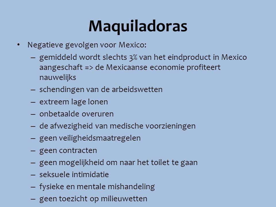 Maquiladoras Negatieve gevolgen voor Mexico: – gemiddeld wordt slechts 3% van het eindproduct in Mexico aangeschaft => de Mexicaanse economie profitee