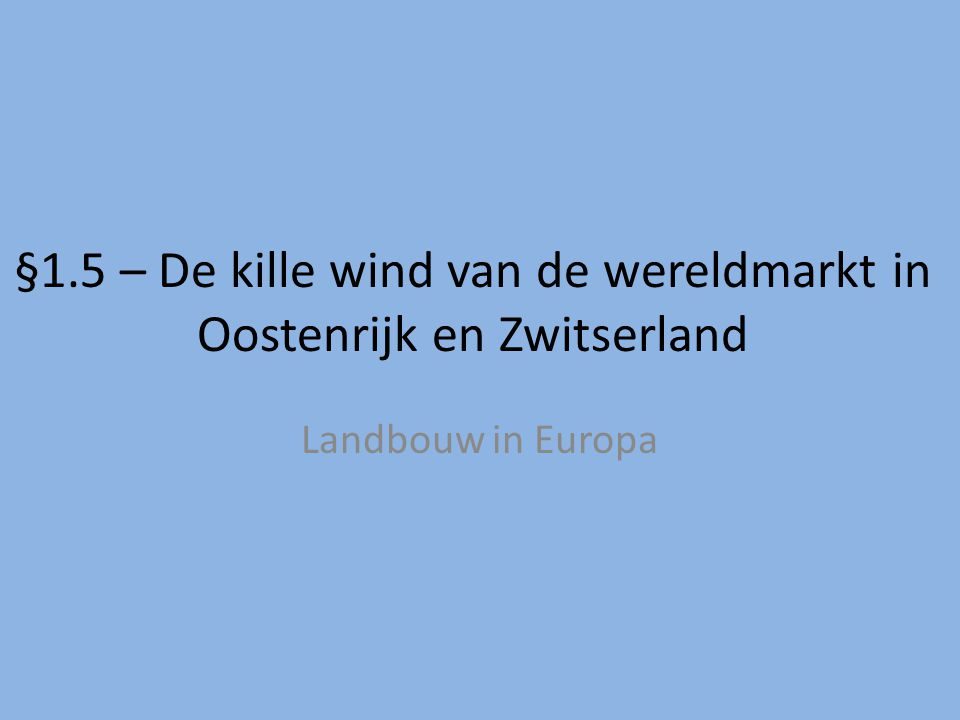 §1.5 – De kille wind van de wereldmarkt in Oostenrijk en Zwitserland Landbouw in Europa