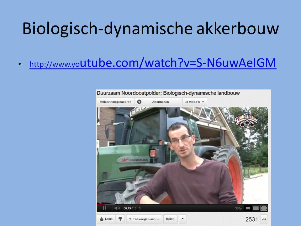 Biologisch-dynamische akkerbouw http://www.yo utube.com/watch?v=S-N6uwAeIGM http://www.yo utube.com/watch?v=S-N6uwAeIGM
