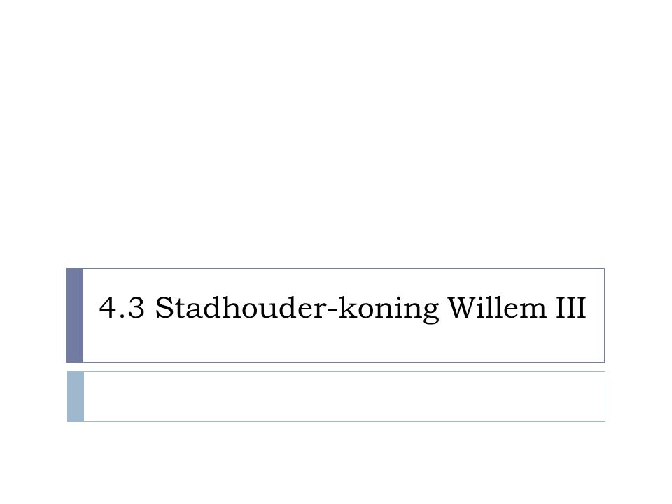 4.3 Stadhouder-koning Willem III