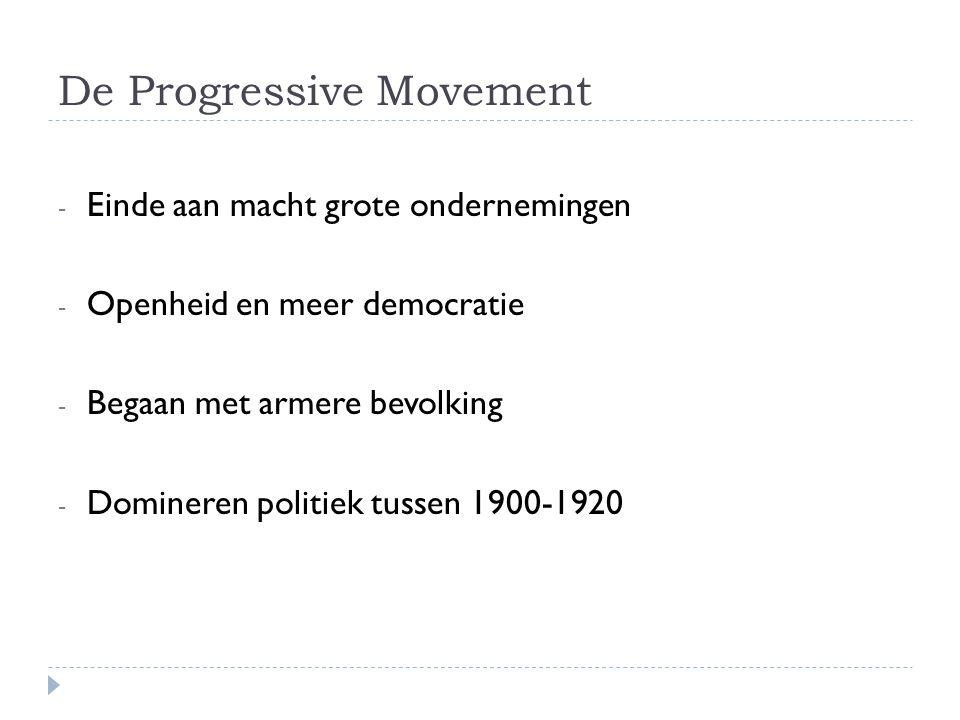 De Progressive Movement - Einde aan macht grote ondernemingen - Openheid en meer democratie - Begaan met armere bevolking - Domineren politiek tussen