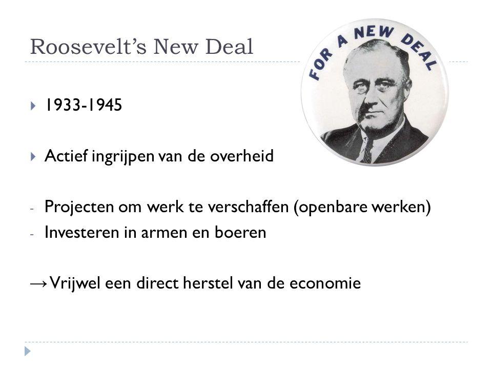 Roosevelt's New Deal  1933-1945  Actief ingrijpen van de overheid - Projecten om werk te verschaffen (openbare werken) - Investeren in armen en boer